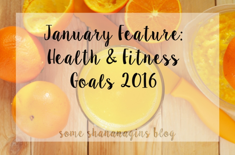 Health & Fitness Goals 2016 - Some Shananagins